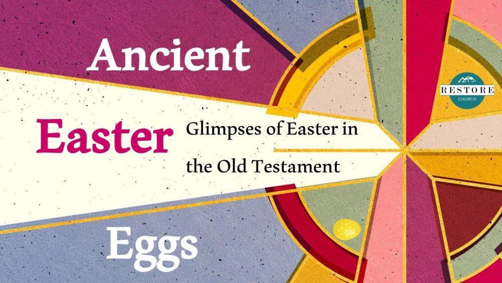 Ancient Easter Eggs: Resurrection (Part Four). April 4, 2021