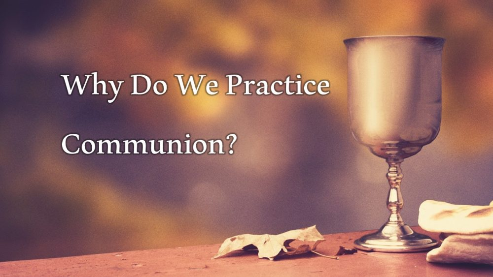Why Do We Practice Communion? March 7, 2021
