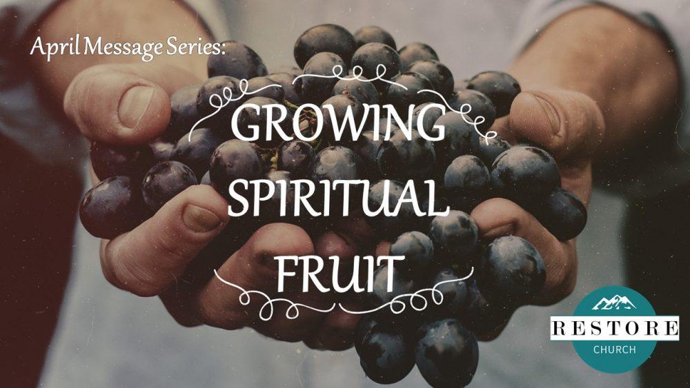 Growing Spiritual Fruit: Simple Growth Tricks (Part Two). April 18, 2021