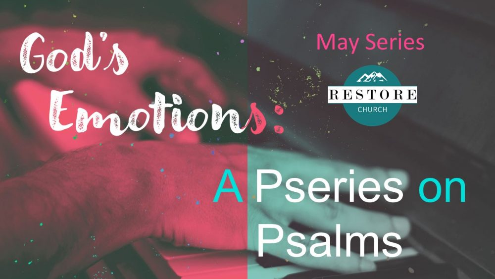 God's Emotions: A Pseries on Psalms #1 - Praise. May 2, 2021.